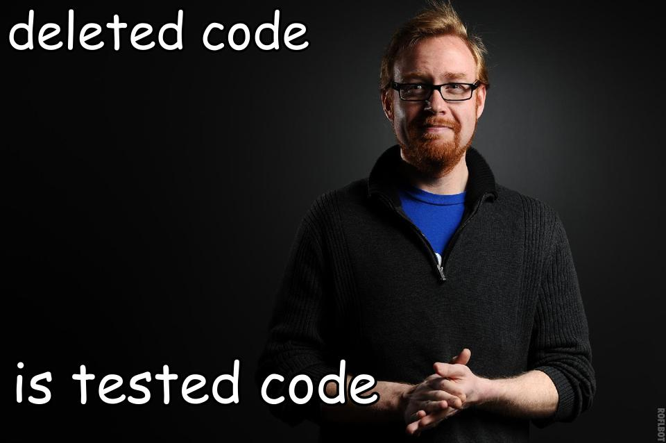 Deleted code is tested code